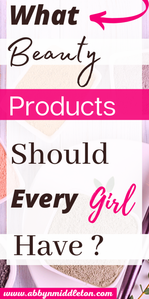 What beauty products should every girl have?